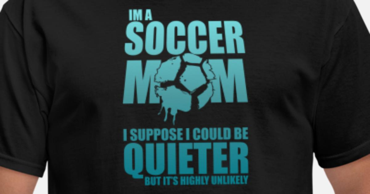 113f8fb8 I am a soccer mom Funny design soccer wife gift perfect cool quote meme  Men's T-Shirt | Spreadshirt