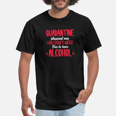 Metal Quarantine showed me You don't Need fun to have Al - Men's T-Shirt