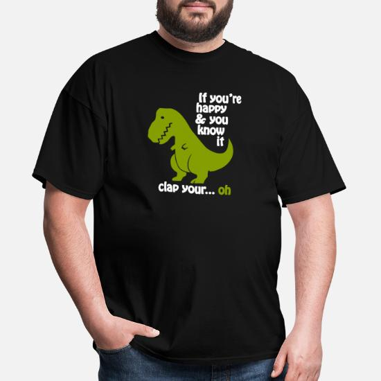 Mens T-REX T-Shirt If Your Happy You Know It Clap Your..OH S**t Funny Dinosaur