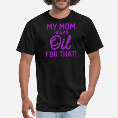 Oil Clothes Essential oil - essential oils my mom has an oil - Men's T-Shirt