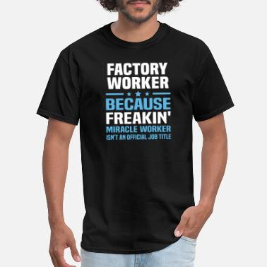 Factory Factory Worker - Men's T-Shirt