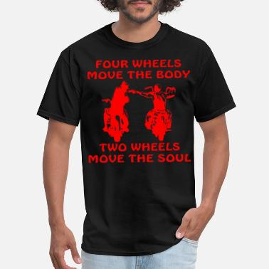 Biker Chick 4 Wheels Move The Body 2 Wheels move The Soul  © - Men's T-Shirt