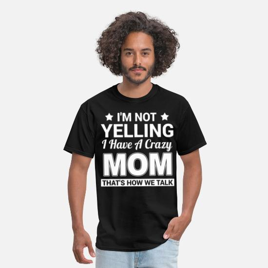 Idiocracy T-Shirts - I am not yelling I have a crazy mom thats how we t - Men's T-Shirt black