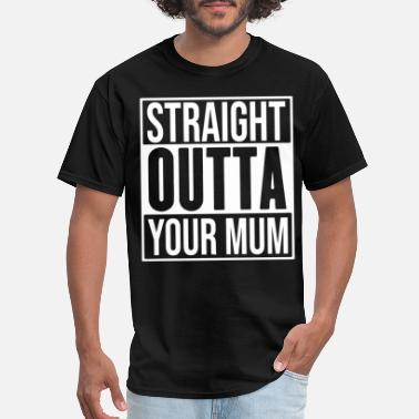 Rude Funny STRAIGHT OUTTA YOUR MUM milf rude offensive - Men's T-Shirt