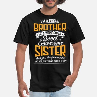 Im A Proud Brother i m a proud brother of a wonderfyl sweet awesome s - Men's T-Shirt