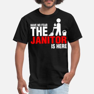 Janitor Have No Fear The Janitor Is Here - Men's T-Shirt