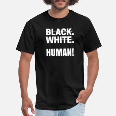 Black White Human Black white human Anti Racism Black Shirt - Men's T-Shirt