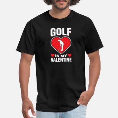 Sarcastic Sports Golf Is My Valentine's Sport Funny Sarcastic - Men's T-Shirt