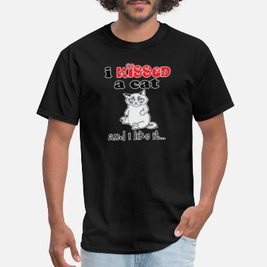 I Kissed A Cat And I Liked It I Kissed a CAT and.. I like it.. - Men's T-Shirt