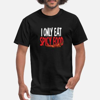 Spicy Food T-Shirt Only spicy food - Men's T-Shirt