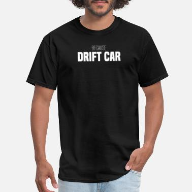 Smokin Sex BECAUSE DRIFT CAR - Men's T-Shirt