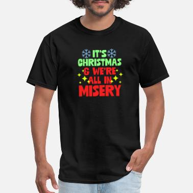 Anti-christmas It's Christmas And We're All In Misery Anti Xmas - Men's T-Shirt