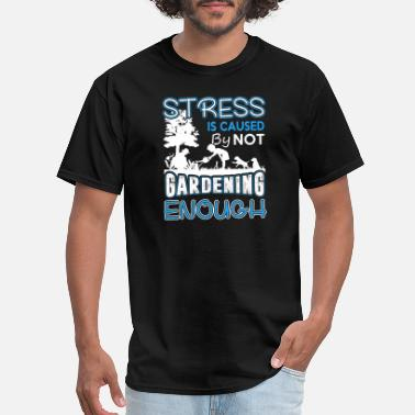 Landscape Architecture Gardening - Stress Is Caused By Not Gardening - Men's T-Shirt