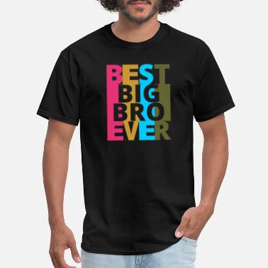 Best Bro Ever Best Big Bro Ever - Men's T-Shirt