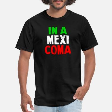 Coma In A Mexi Coma - Men's T-Shirt