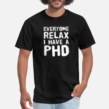 Phd Everyone Relax I Have a PHD - Men's T-Shirt