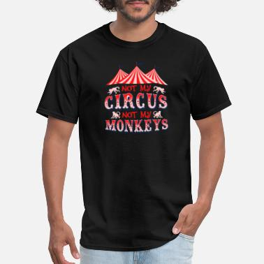 Circus Not My Circus Not My Monkeys - Men's T-Shirt