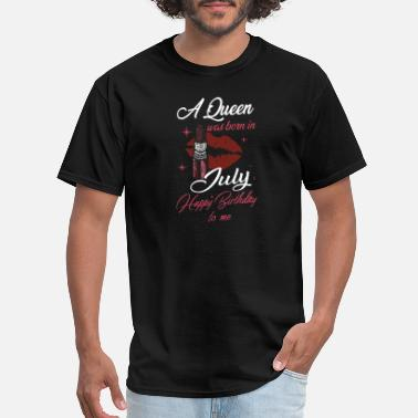 a queen was born in july happy birthday to me girl - Men's T-Shirt