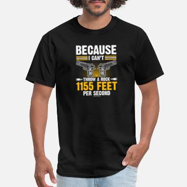 9mm Because I Cant Throw A Rock 1155 Feer Per Second - Men's T-Shirt