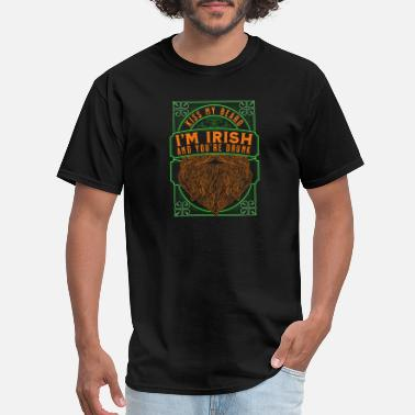 Patty Kiss My Beard I'm Irish And You're Drunk Saint Pat - Men's T-Shirt