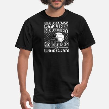 Grass Stains No Grass Stains No Glory No Bruises - Men's T-Shirt