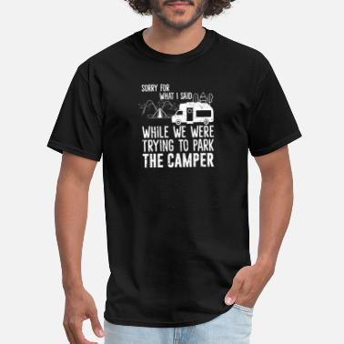 Camping Sorry For What I Said While Parking The Camper - Men's T-Shirt