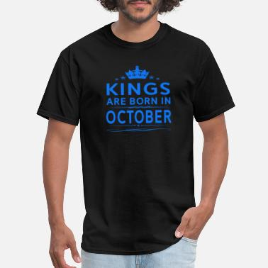 October For Kings KINGS ARE BORN IN OCTOBER OCTOBER KINGS QUOTE SH - Men's T-Shirt