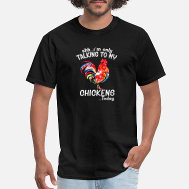 Only Shh.. I'm Only Talking To My Chickens Today - Men's T-Shirt