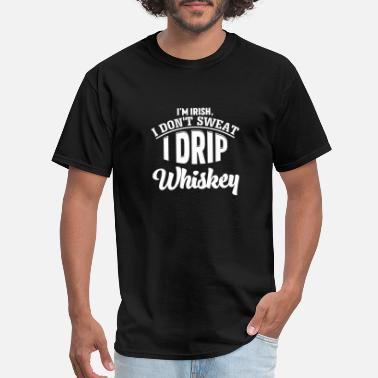Long Drinks I'm Irish I Don't Sweat I Drip Whiskey T-Shirt Fun - Men's T-Shirt