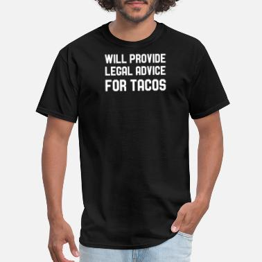 Legal Will Provide Legal Advice For Tacos Attorney Humor - Men's T-Shirt