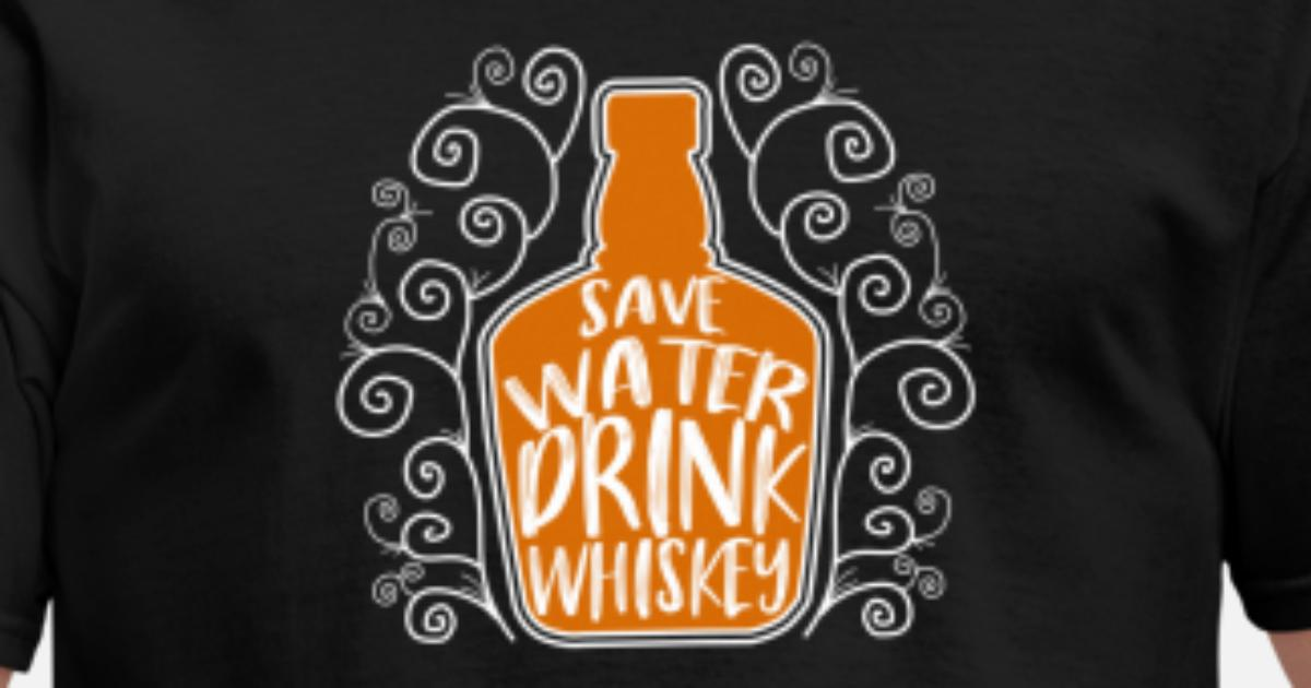 1086c83fd Save Water Drink Whiskey - Funny Drinking Quote Men's T-Shirt ...