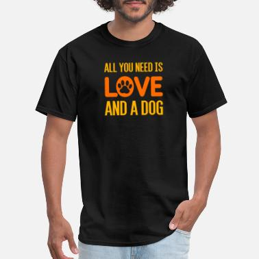 Love All Dogs All You Need Is Love And A Dog - Men's T-Shirt