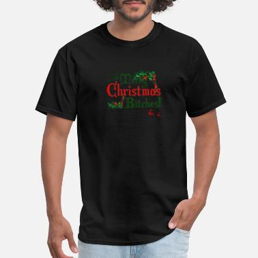 Bitch Merry Christmas Merry Christmas Bitches - Men's T-Shirt