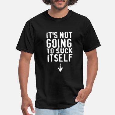 0dc263ae1 Vulgar It's not going to suck itself! - Men'. Men's T-Shirt