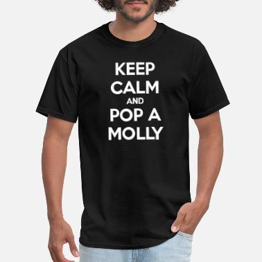 Popped A Molly Keep Calm And Pop A Molly - Men's T-Shirt