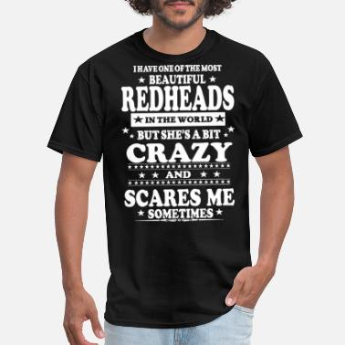Redheads I ahve one of the most beautiful redhead - Men's T-Shirt