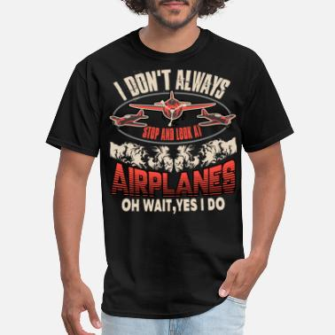 Air I Don't Always Stop And Look At Airplanes T Shirt - Men's T-Shirt