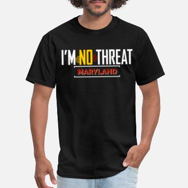 Threatened I'm No Threat: Maryland - Men's T-Shirt