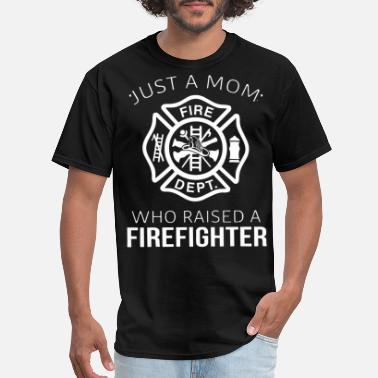 just a mom fire dept who raised a firefighter - Men's T-Shirt