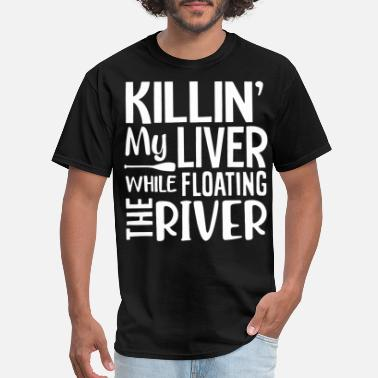 killin my liver while floating the rive game - Men's T-Shirt