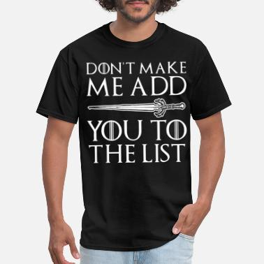 List dont make me add you to the list game - Men's T-Shirt