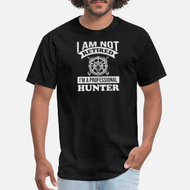I am not retired I m a professional hunter - Men's T-Shirt