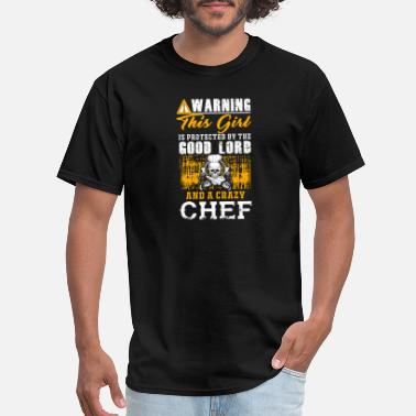 Chef Girl Chef - this girl is protected by a crazy chef - Men's T-Shirt