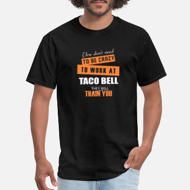 Taco Bell Apparel Taco bell - Taco bell - you don't need to be cra - Men's T-Shirt