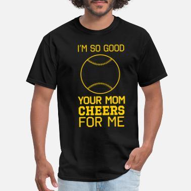 c72e8ca00 I'm so good your mom cheers for me - Men'. Men's T-Shirt