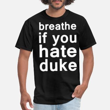 Hate breathe if you hate duke black and white shirt nur - Men's T-Shirt