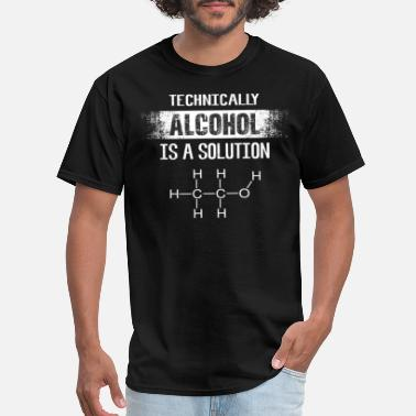 Alcohol Technically Alcohol is a Solution T-Shirt - Men's T-Shirt