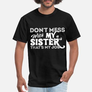 Fnaf Sister Location don t mess with my sister that my job sister - Men's T-Shirt