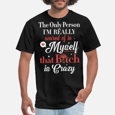 Bitches Navy the only person i m really scared of is myself tha - Men's T-Shirt