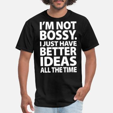 Bossy Quotes i m not bossy i just have better ideas all the tim - Men's T-Shirt